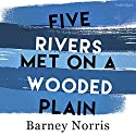 Five Rivers Met on a Wooded Plain Audiobook by Barney Norris Narrated by Claire Skinner, Christopher Benjamin, Hasan Dixon, Joe Jameson, Linda Bassett, James Doherty
