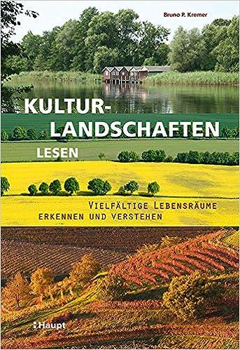Kulturlandschaften lesen: Vielfältige Lebensräume erkennen und verstehen