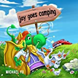 Childrens Book: JAY GOES CAMPING : A Gorgeous Illustrated Childrens Bedtime Story Picture Ebook for Ages 2-10 (The Adventures of Jay the Dragon - Book 2)