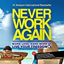 Never Work Again: Work Less, Earn More, and Live Your Freedom (       UNABRIDGED) by Erlend Bakke Narrated by Alex Rehder