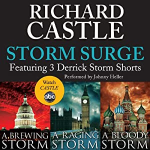 Storm Surge: Featuring 3 Derrick Storm Shorts: Brewing Storm, Raging Storm, and Bloody Storm | [Richard Castle]