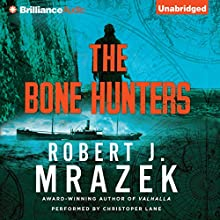 The Bone Hunters (       UNABRIDGED) by Robert J. Mrazek Narrated by Christopher Lane
