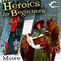 Heroics for Beginners (       UNABRIDGED) by John Moore Narrated by Joe Delafield