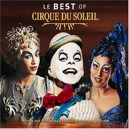 Cirque du Soleil - Le Best Of Cirque Du Soleil (20th Anniversay Edition) - Zortam Music