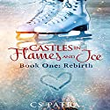 Rebirth: Castles in Flames and Ice, Book 1 Audiobook by CS Patra Narrated by Jessica Schell