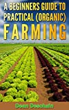 A Beginners Guide to Practical (Organic) Farming