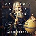 Galileo's Middle Finger: Heretics, Activists, and the Search for Justice in Science Audiobook by Alice Dreger Narrated by Tavia Gilbert