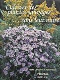 Cultiver des plantes sauvages sans leur nuire