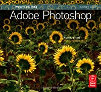 Focus On Adobe Photoshop: Focus on the Fundamentals ebook download