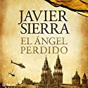 El Ángel Perdido [The Lost Angel] (       UNABRIDGED) by Javier Sierra Narrated by Alba Sola
