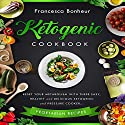 Ketogenic Cookbook: Reset Your Metabolism with These Easy, Healthy and Delicious Ketogenic and Pressure Cooker Vegetarian Recipes Audiobook by Francesca Bonheur Narrated by Kat Marlowe
