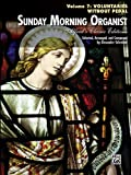 Sunday Morning Organist, Vol 7: Voluntaries (without Pedal) (Alfreds Classic Editions)