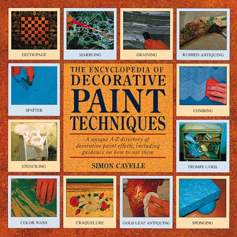 The Encyclopedia of Decorative Paint Techniques: A Unique A-Z Directory of Decorative Paint Effects, Including Guidance on How to Use Them, Simon Cavelle