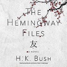 The Hemingway Files: A Novel Audiobook by H. K. Bush Narrated by Joe Barrett, Andrew Eiden