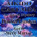Aikido Carumba: An Aikido Mystery: The Aikido Mysteries, Book 6 Audiobook by Daniel Linden Narrated by Steve Marvel