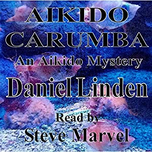 Aikido Carumba: An Aikido Mystery Audiobook