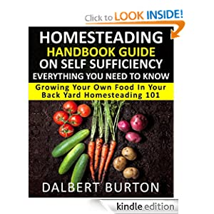 Homesteading Handbook Guide On Self Sufficiency Everything You Need To Know Growing Your Own Food In Your Back Yard Homesteading 101