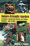 The Nature-Friendly Garden: Creating a Backyard Haven for Plants, Wildlife, and People