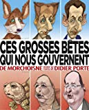 echange, troc Jean-Claude Morchoisne, Didier Porte - Ces grosses bêtes qui nous gouvernent