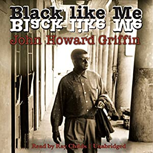 Black Like Me Audiobook by John Howard Griffin Narrated by Ray Childs