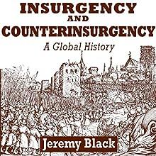 Insurgency and Counterinsurgency: A Global History   Livre audio Auteur(s) : Jeremy Black Narrateur(s) : Doug Greene