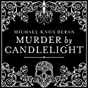 Murder by Candlelight: The Gruesome Slayings Behind Our Romance With the Macabre (       UNABRIDGED) by Michael Beran Narrated by Jonathan Yen