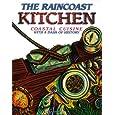The Raincoast Kitchen: Coastal Cuisine with a Dash of History