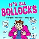 It's All Bollocks: The World According to Angry Dave (       UNABRIDGED) by Angry Dave Narrated by David T Curmudgeon