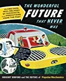 img - for Popular Mechanics The Wonderful Future that Never Was: Flying Cars, Mail Delivery by Parachute, and Other Predictions from the Past Reprint by Benford, Gregory (2012) Paperback book / textbook / text book