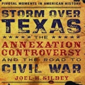 Storm Over Texas: The Annexation Controversy and the Road to Civil War | [Joel H. Silbey]