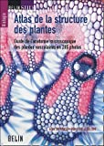 Atlas de la structure des plantes : Guide de l'anatomie microscopique des plantes vasculaires en 285 photos