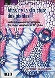 echange, troc Anna Speranza, Gian-Lorenzo Calzoni - Atlas de la structure des plantes : Guide de l'anatomie microscopique des plantes vasculaires en 285 photos