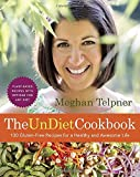 The UnDiet Cookbook: 130 Gluten-Free Recipes for a Healthy and Awesome Life: Plant-Based Meals with Options for Any Diet