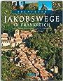 Abenteuer - JAKOBSWEGE in FRANKREICH - Ein Bildband mit über 220 Bildern auf 128 Seiten - STÜRTZ Verlag