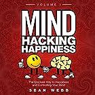 Mind Hacking Happiness Volume I: The Quickest Way to Happiness and Controlling Your Mind Hörbuch von Sean Webb Gesprochen von: Sean Webb