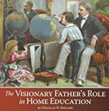The Visionary Father's Role in Home Education