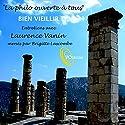 La philo ouverte à tous : Bien vieillir Discours Auteur(s) : Laurence Vanin Narrateur(s) : Laurence Vanin, Brigitte Lascombes