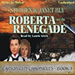 Roberta and the Renegade: Carson City Chronicles, Book 3 (       UNABRIDGED) by Stephen Bly, Janet Bly Narrated by Laurie Klein