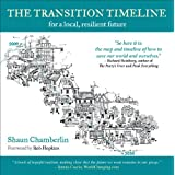 The Transition Timeline: For a Local  Resilient Future: For a Local, Resilient Futureby Shaun Chamberlin
