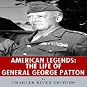 American Legends: The Life of General George Patton Audiobook by  Charles River Editors Narrated by Steve Marvel