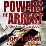 Powers of Arrest: A Cincinnati Casebook, Book 2 (       UNABRIDGED) by Jon Talton Narrated by Lloyd James