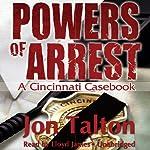 Powers of Arrest: A Cincinnati Casebook, Book 2 (       UNABRIDGED) by Jon Talton Narrated by Lloyd James