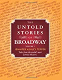 The Untold Stories of Broadway: Tales from the worlds most famous theaters (Volume 1)