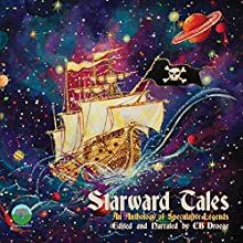 Starward Tales, Volume 1: An Anthology of Speculative Legends | Livre audio Auteur(s) : CB Droege Narrateur(s) : CB Droege