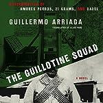 The Guillotine Squad | Guillermo Arriaga,Alan Page - translator