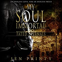 My Soul Immortal: Fated Eternals (       UNABRIDGED) by Jen Printy Narrated by Sergei Burbank