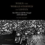 When the World Stopped to Listen: Van Cliburn's Cold War Triumph and Its Aftermath   Stuart Isacoff,Claire Bloom - director