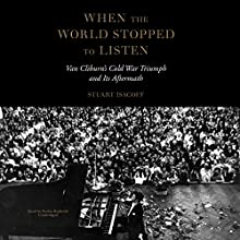 When the World Stopped to Listen: Van Cliburn's Cold War Triumph and Its Aftermath Audiobook by Stuart Isacoff, Claire Bloom - director Narrated by Stefan Rudnicki
