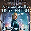 Unrelenting: Kris Longknife, Book 13 (       UNABRIDGED) by Mike Shepherd Narrated by Dina Pearlman