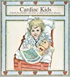 Cardiac Kids: A Book for Families Who Have a Child With Heart Disease